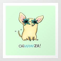 Chiwowza! Art Print
