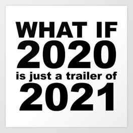 What If 2020 is just a trailer for 2021 Humor Sarcasm Art Print
