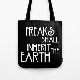 Freaks Shall Inherit the Earth Tote Bag