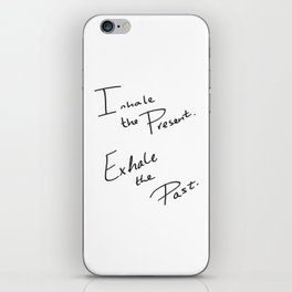 Inhale the Present. Exhale the Past. iPhone Skin