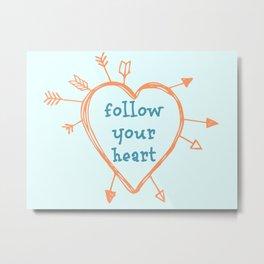 Follow Your Heart Metal Print