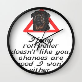If My Rottweiler Does Not Like You Chances Are I Won't Either Wall Clock