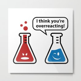 I Think You're Overreacting! Metal Print