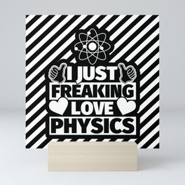 Physics Lover Humor Funny Science - I Just Freaking Love Physics Mini Art Print