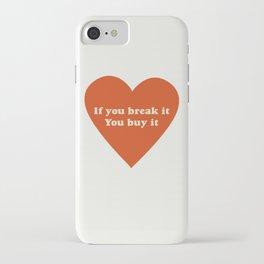 If you break it, you buy it iPhone Case
