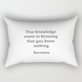 True knowledge exists in knowing that you know nothing - Socrates Rectangular Pillow