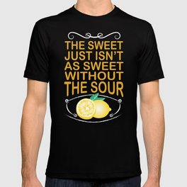 The sweet just is not as sweet without the sour T-shirt