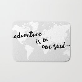 Adventure is in our Soul Bath Mat