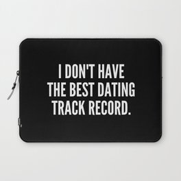 I don t have the best dating track record Laptop Sleeve