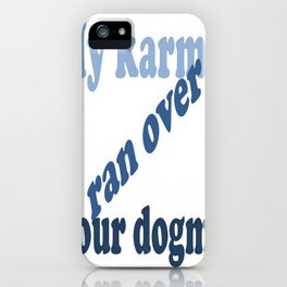 My Karma Ran Over Your Dogma iPhone Case
