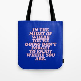In The Midst Of Where You're Going Don't Forget To Enjoy Where You Are 0027A2 Tote Bag