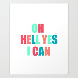 """Sassy and Bold """"Oh Hell Yes I Can"""" Colorful Typography Turquoise and Coral Art Print"""