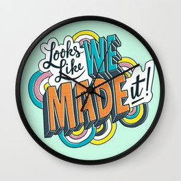 Looks Like We Made It! Wall Clock