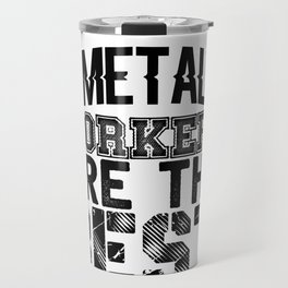 Metal Workers are the Best Metal Working Travel Mug