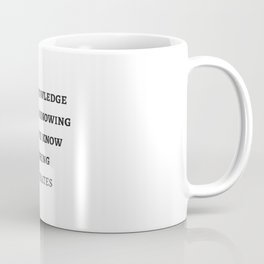 Greek Philosophy Quotes - Socrates  - True knowledge exists in knowing that you know nothing Coffee Mug