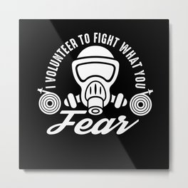 I volunteer to fight what you fear Metal Print