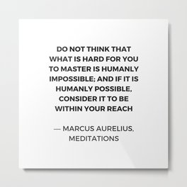 Stoic Inspiration Quotes - Marcus Aurelius Meditations -  humanly possible Metal Print