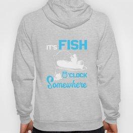 It's Fish O'clock Somewhere Fishing T-Shirt Hoody
