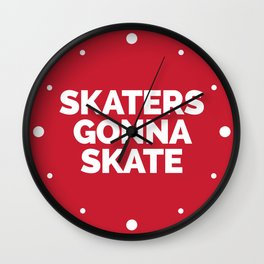 Skaters Gonna Skate Quote Wall Clock