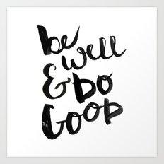 Be Well & Do Good Art Print