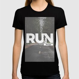 Run Cheaper Than Therapy Running Runners Treatment T-shirt