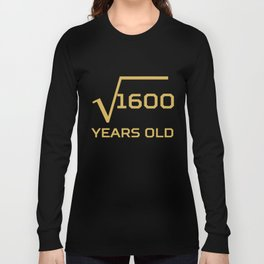 Square Root Of 1600 Funny 40 Years Old 40th Birthday Long Sleeve T-shirt