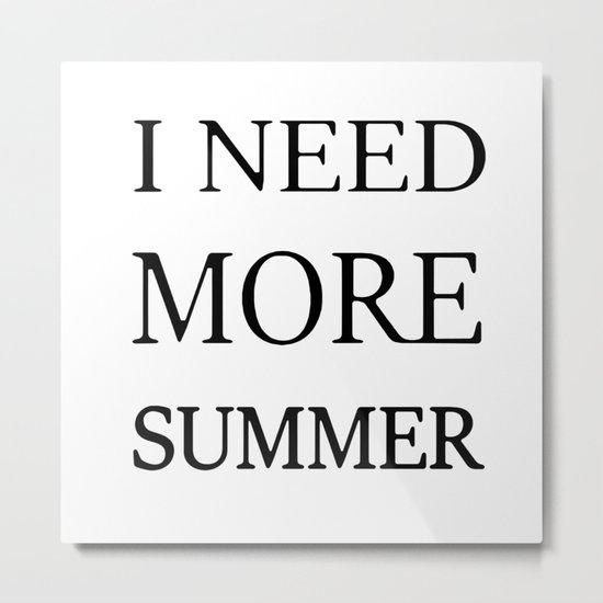 I need more summer Metal Print
