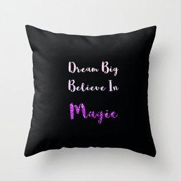 Dream Big, Believe In MAGIC Throw Pillow