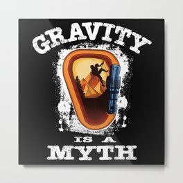 Gravity Is A Myth Climbing Bouldering Metal Print