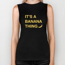It's A Banana Thing Biker Tank