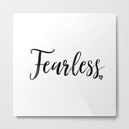 Fearless in Black and White #simplewords #ArleneCarley Metal Print