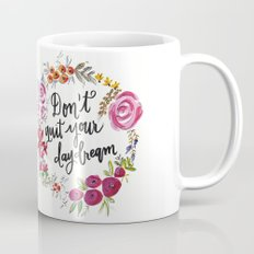 Don't Quit Your Day Dream - Floral Watercolor and Calligraphy  Mug