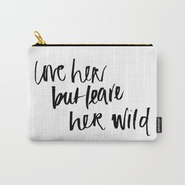 love her but leave her wild Carry-All Pouch