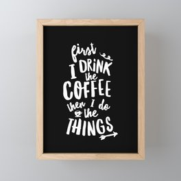 First I Drink the Coffee then I Do the Things black-white coffee shop poster design home wall decor Framed Mini Art Print