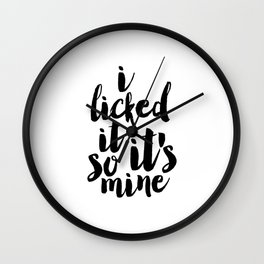 PRINTABLE Art.I Licked It So It's Mine,Funny Print,Nursery Decor,Quote Prints,Wall Art,Typography Wall Clock