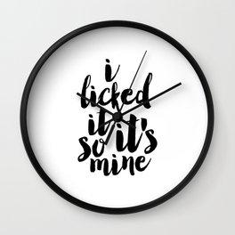 PRINTABLE Art.I Licked It So It's Mine,Funny Print,Nursery Decor,Quote Prints,Wall Art,Typography Wall Clock