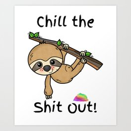 Chill the Shit Out Sloth Art Print