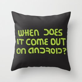 When does it come out on Android? (version) Throw Pillow