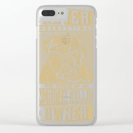 Never underestimate the power of an American Bull Dog Owner Clear iPhone Case