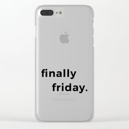 Finally friday graphic Funny gift for lazy ones for Fridays Clear iPhone Case