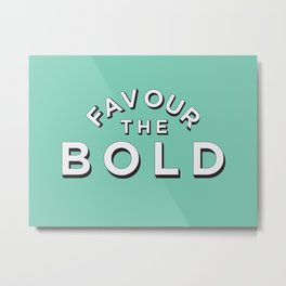 Favour the BOLD Metal Print