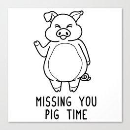 Missing You Pig Time Shirt Funny Pun Wordplay Gift Canvas Print