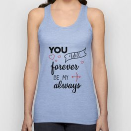 You will forever be my always Unisex Tank Top
