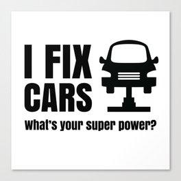 I FIX CARS--whats your super power? Canvas Print