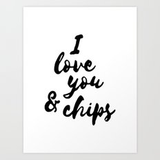 I love you & chips Art Print