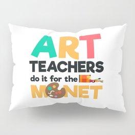 Art Teachers Do It For The Monet | Art Artist Pillow Sham
