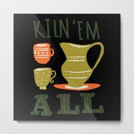 Kiln'em all Metal Print