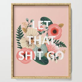 LET THAT SHIT GO - Sweary Floral (peach) Serving Tray
