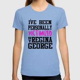 Means Girls - I've Been Personally Victimized By Regina George T-shirt