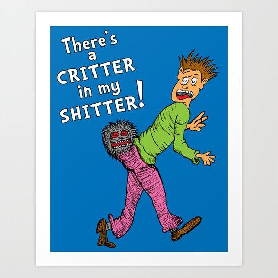 Critter in my Sh*tter Art Print